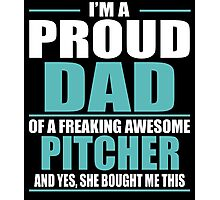 I'M A PROUD DAD OF A FREAKING AWESOME PITCHER Photographic Print