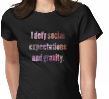 I defy Social Expectations and Gravity Womens Fitted T-Shirt