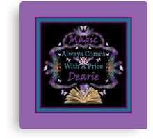Magic Always Comes With A Price Dearie Butterfly Purple Collection Also Available In Black, and Turquoise Canvas Print