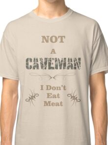 Not A Caveman Classic T-Shirt