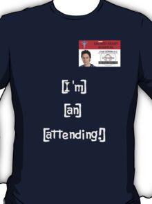 """""""I'm an attending!"""" T-Shirt"""