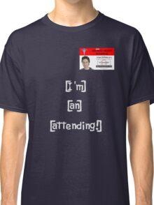 """""""I'm an attending!"""" Classic T-Shirt"""