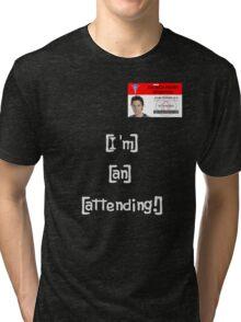 """""""I'm an attending!"""" Tri-blend T-Shirt"""