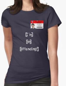 """""""I'm an attending!"""" Womens Fitted T-Shirt"""