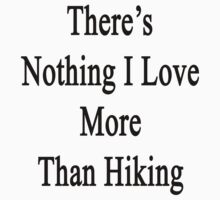 There's Nothing I Love More Than Hiking by supernova23