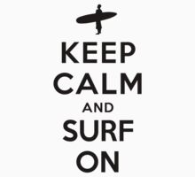 Keep Calm and Surf On (Alternative white) by Yiannis  Telemachou