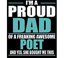I'M A PROUD DAD OF A FREAKING AWESOME POET Photographic Print
