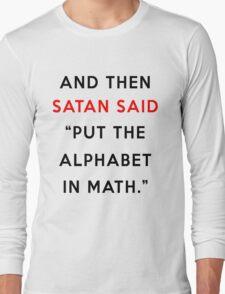 And then Satan said -  Long Sleeve T-Shirt