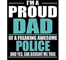 I'M A PROUD DAD OF A FREAKING AWESOME POLICE Photographic Print