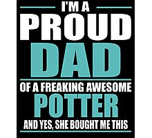 I'M A PROUD DAD OF A FREAKING AWESOME POTTER Photographic Print