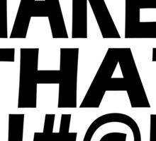 Bass Makes That B!#@H Cum Sticker