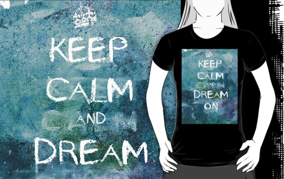 Keep Calm and Dream On by echosingerxx