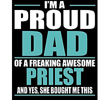 I'M A PROUD DAD OF A FREAKING AWESOME PRIEST Photographic Print