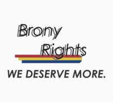 Brony Rights T-shirt: We Deserve More by sarsly
