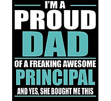 I'M A PROUD DAD OF A FREAKING AWESOME PRINCIPAL Photographic Print