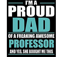 I'M A PROUD DAD OF A FREAKING AWESOME PROFESSOR Photographic Print