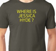 Where is Jessica Hyde ? Unisex T-Shirt