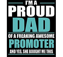 I'M A PROUD DAD OF A FREAKING AWESOME PROMOTER Photographic Print