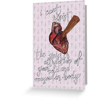 I can't resist the sinister attraction of your cold and muscular body Greeting Card