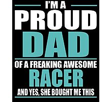 I'M A PROUD DAD OF A FREAKING AWESOME RACER Photographic Print