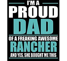 I'M A PROUD DAD OF A FREAKING AWESOME RANCHER Photographic Print
