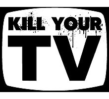 Kill Your TV Photographic Print