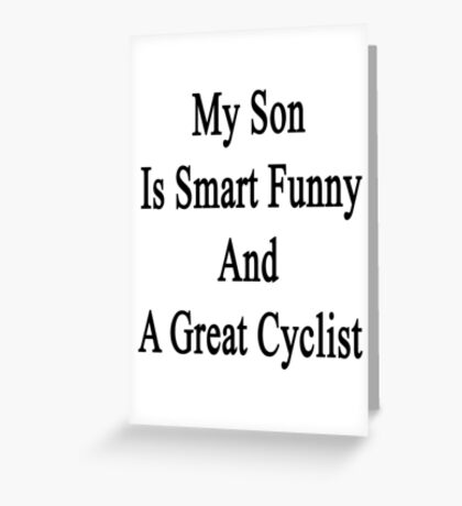 My Son Is Smart Funny And A Great Cyclist Greeting Card