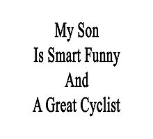 My Son Is Smart Funny And A Great Cyclist Photographic Print
