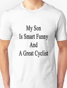 My Son Is Smart Funny And A Great Cyclist Unisex T-Shirt