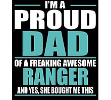 I'M A PROUD DAD OF A FREAKING AWESOME RANGER Photographic Print