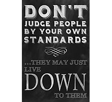 Don't Judge People Funny Inspirational Saying Photographic Print