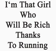 I'm That Girl Who Will Be Rich Thanks To Running  by supernova23