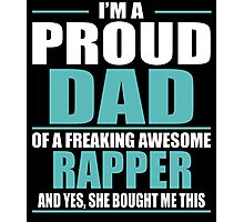 I'M A PROUD DAD OF A FREAKING AWESOME RAPPER Photographic Print