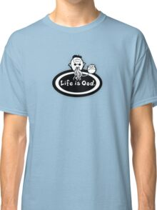 Life is Ood Classic T-Shirt