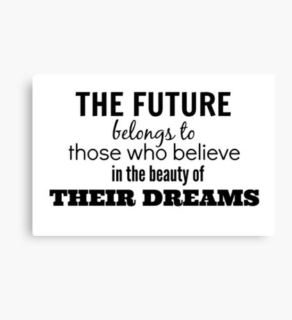 The future belongs to those who believe in the beauty of their dreams. Canvas Print