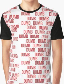 dumb dumb dumb Graphic T-Shirt