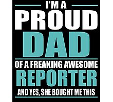 I'M A PROUD DAD OF A FREAKING AWESOME REPORTER Photographic Print