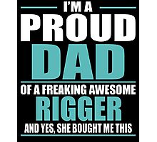 I'M A PROUD DAD OF A FREAKING AWESOME RIGGER Photographic Print