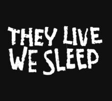 THEY LIVE WE SLEEP by johnnymayer