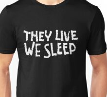 THEY LIVE WE SLEEP Unisex T-Shirt