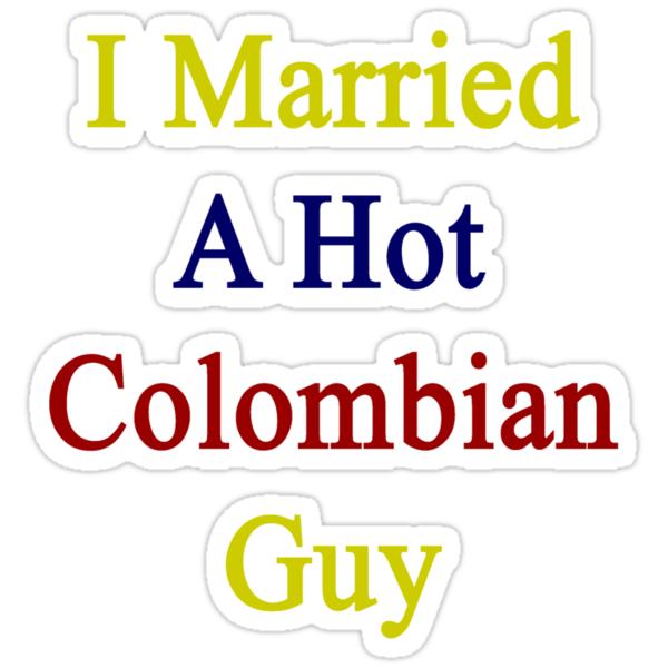 I Married A Hot Colombian Guy by supernova23