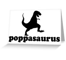 Poppasaurus for Poppa, Grand fathers and great Dads Greeting Card