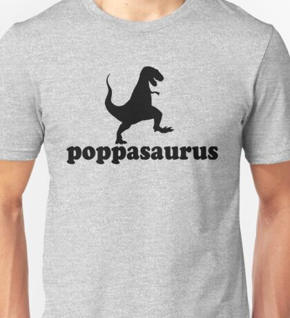 Poppasaurus for Poppa, Grand fathers and great Dads Unisex T-Shirt