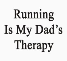 Running Is My Dad's Therapy by supernova23