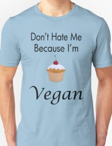 Don't Hate Me Cupcake Unisex T-Shirt