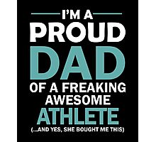 I'M A PROUD DAD OF FREAKING AWESOME ATHLETE Photographic Print