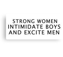 Strong women intimidate boys and excite men Canvas Print