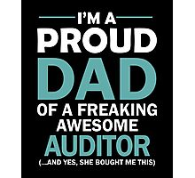 I'M A PROUD DAD OF FREAKING AWESOME AUDITOR Photographic Print