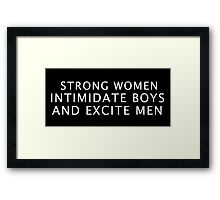 Strong women intimidate boys and excite men Framed Print