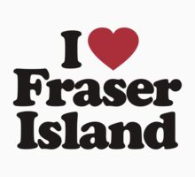 I Love Fraser Island by iheart